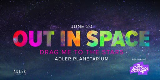 Out in Space: Drag Me to the Stars at the Adler Planetarium!