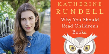 KATHERINE RUNDELL - WHY YOU SHOULD READ CHILDREN'S BOOKS tickets