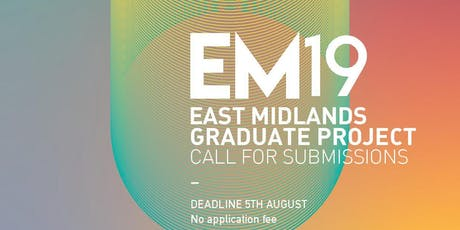East Midlands Graduate Project: EM19: Call for Submissions tickets