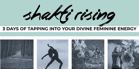 Shakti Rising- 3 Days of Tapping into your Feminine Devine Energy. Yoga, Meditaiton, Herbalism, Sacred Circles and more.  tickets