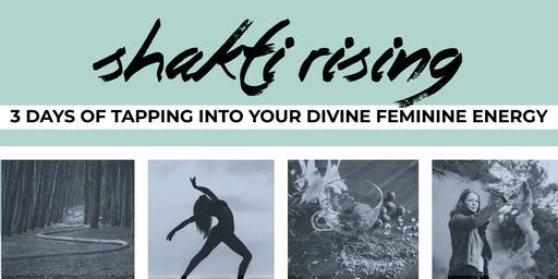 Shakti Rising- 3 Days of Tapping into your Feminine Devine Energy. Yoga, Meditaiton, Herbalism, Sacred Circles and more.