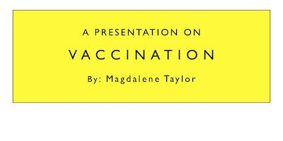 Vaccination Presentation by the editor of the 'Informed Parent' Newsletter