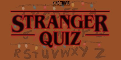 King Trivia Presents: A Stranger Things Themed Event.