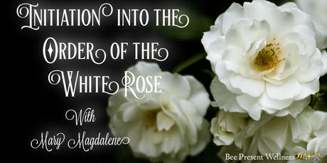 Initiation Into The Order Of The White Rose with Mary Magdalene tickets