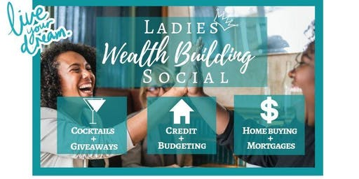 Ladies Wealth Building Social (Giveaways, Home Buying, Credit, Mortgages)