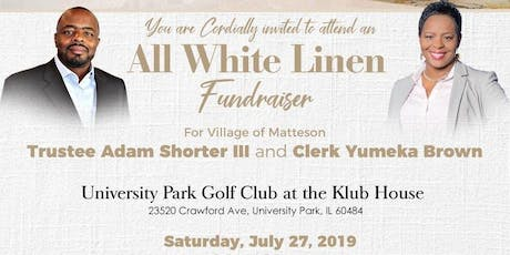 All White Linen Fundraiser for Village of Matteson Trustee Adam Shorter and Clerk Yumeka Brown tickets
