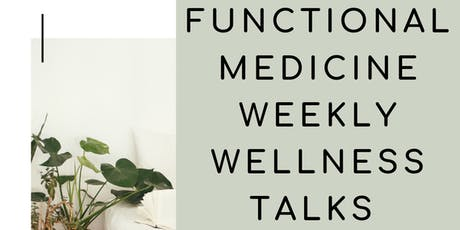 Functional Medicine Weekly Wellness Talks tickets