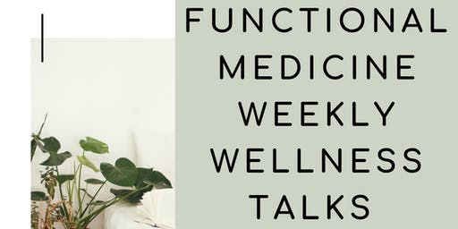 Functional Medicine Weekly Wellness Talks