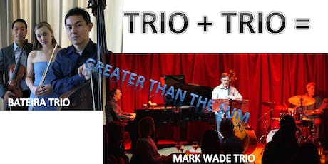 TRIO + TRIO = Greater Than the Sum: Bateira Trio + Mark Wade Trio tickets
