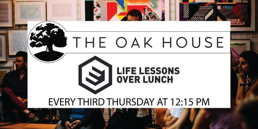 The Oak House presents: Life Lessons Over Lunch