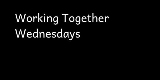 Working Together Wednesday