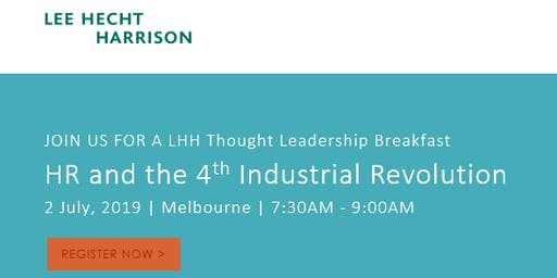 Lee Hecht Harrison Thought Leadership Breakfast - HR and the 4th Industrial Revolution