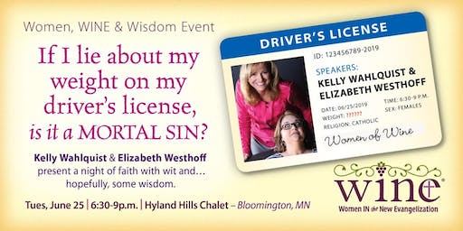 Women, WINE, & Wisdom - If I Lie About My Weight on My Driver's License, is that a Mortal Sin?