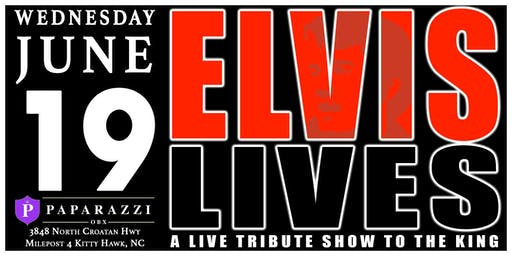 ELVIS LIVES! A Tribute Show to the King! LIVE at Paparazzi OBX!