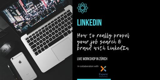 LinkedIn - How to really propel your job search & brand - ZÜRICH Workshop & Networking Apero at Experis Recruitment Agency