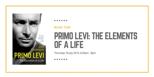 Book talk: Primo Levi: The Elements of a Life