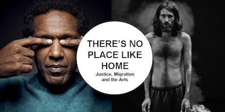 There's No Place Like Home: Justice, Migration and the Arts tickets