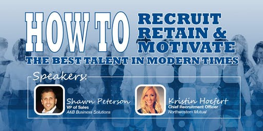 HOW TO Recruit, Retain & Motivate in Modern Times - Lunch & Learn