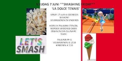 """Vrijdag 7 juni Smashing Friday \""""La Dolce Tennis\"""""""