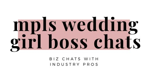 Mpls Wedding Girl Boss Chats