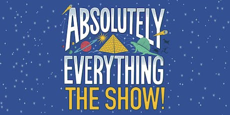 Absolutely Everything The Show! tickets