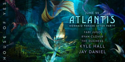 ATLANTIS: Mermaid Parade Afterparty w/ HOMAGE
