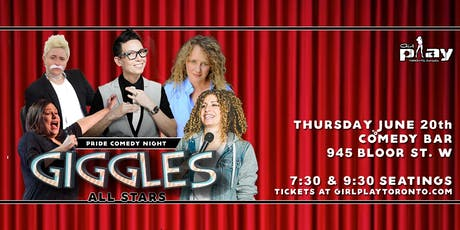 "GirlPlay Toronto ""GIGGLES"" 2019 Pride Comedy Show. (7:30pm Seating) tickets"