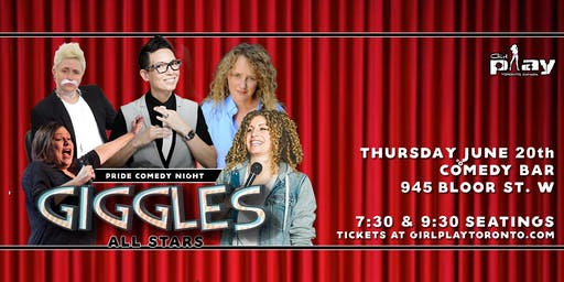 "GirlPlay Toronto ""GIGGLES"" 2019 Pride Comedy Show. (7:30pm Seating)"