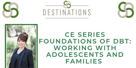 CE Series: Foundations of DBT: Working with Adolescents and Families  tickets