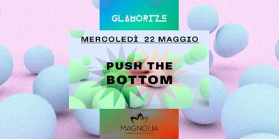 Push the Bottom ☟ by Glamorize @ Magnolia Lounge