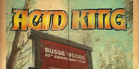 ACID KING 'BUSSE WOODS' 20TH ANNIVERSARY TOUR 2019 tickets