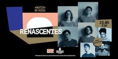 23/05 - NOITES NO BIXIGA   RENASCENTES NO ESTÚDIO