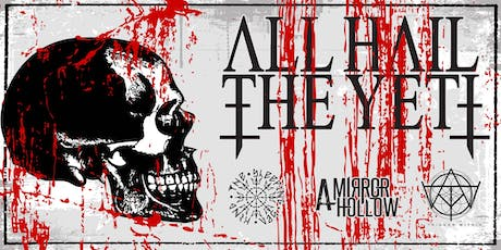 ALL HAIL THE YETI,  A TRIGGER WITHIN, SLEEPING SEA KING, A MIRROR HOLLOW tickets