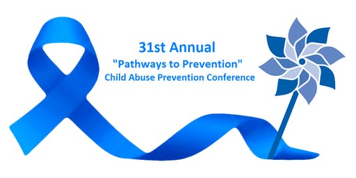 "The 31st Annual ""Pathways to Prevention"" Child Abuse Prevention Conference"