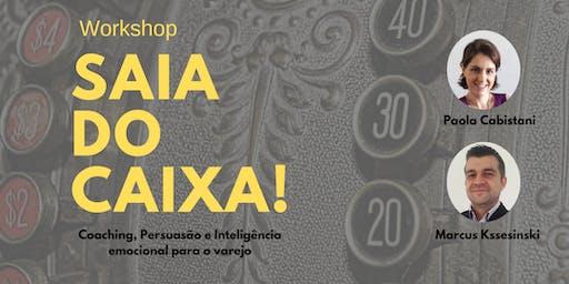 Workshop Saia do Caixa! Coaching, Persuasão e Int. Emocional para o Varejo