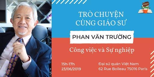 Trò chuyện cùng giáo sư Phan Văn Trường: Công việc và Sự nghiệp