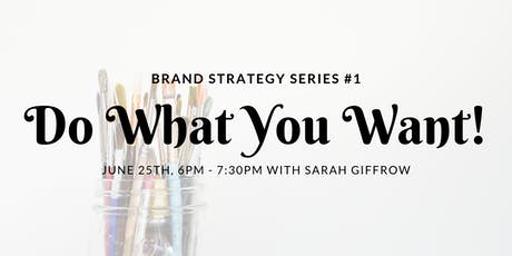 Brand Strategy Series #1: Do What You Want! tickets