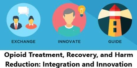 Opioid Treatment, Recovery, and Harm Reduction: Integration and Innovation