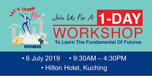 Let's Learn Futures Trading - Kuching, Sarawak @ 6th July 2019 (brought to you by Bursa Malaysia)