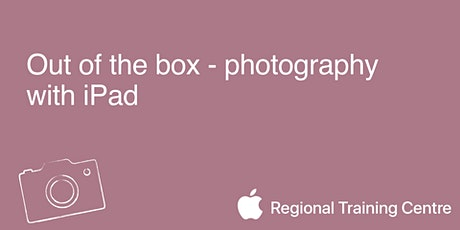 Out of the box - photography with iPad.  tickets