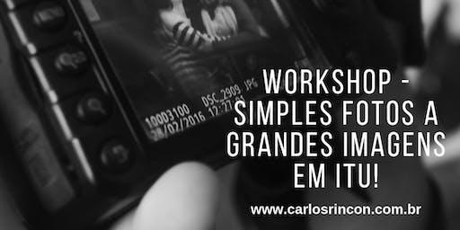Workshop - Simples Fotos a Grandes Imagens em Itu!