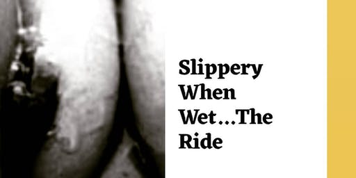 Slippery When Wet: The Ride
