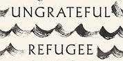 """Words and Experiences: """"The Ungrateful Refugee"""" Q&A with Dina Nayeri"""