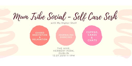 Mum Tribe Social Dublin - Self Care Sesh @ The Hive with My Higher Shelf