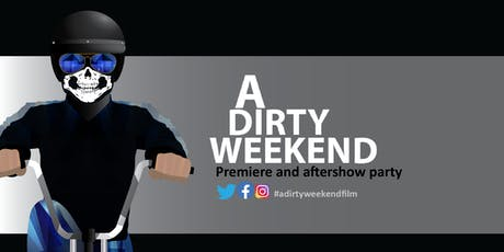 'A Dirty Weekend'  (Premiere & after show Party) tickets