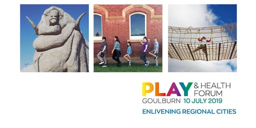 GOULBURN PLAY & HEALTH FORUM: Enlivening Regional Cities