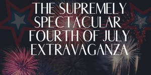 The Supremely Spectacular Fourth of July Extravaganza