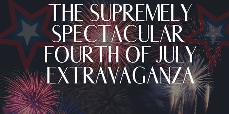 The Supremely Spectacular Fourth of July Extravaganza tickets