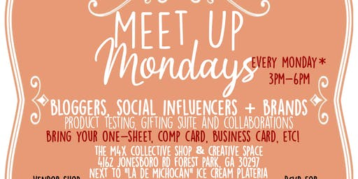 Meet Up Mondays | Bloggers, Influencers & Brands Mixer + Vendor Shop