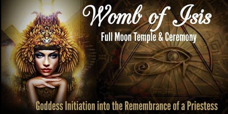 Womb of Isis - Full Moon Temple & Ceremony  tickets